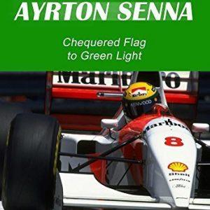 Formula One: Ayrton Senna - Chequered Flag to Green Light by Ayrton Senna