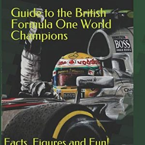 Guide to the British Formula One World Champions Facts Figures and Fun